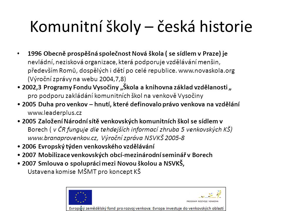 Komunitní školy – česká historie • 1996 Obecně prospěšná společnost Nová škola ( se sídlem v Praze) je nevládní, nezisková organizace, která podporuje