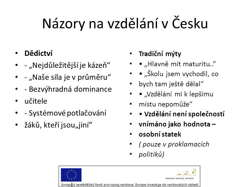 """Názory na vzdělání v Česku • Dědictví • - """"Nejdůležitější je kázeň"""" • - """"Naše síla je v průměru"""" • - Bezvýhradná dominance • učitele • - Systémové pot"""