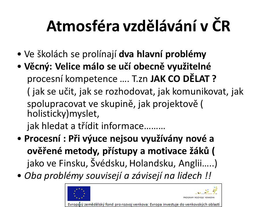 Atmosféra vzdělávání v ČR • Ve školách se prolínají dva hlavní problémy • Věcný: Velice málo se učí obecně využitelné procesní kompetence …. T.zn JAK