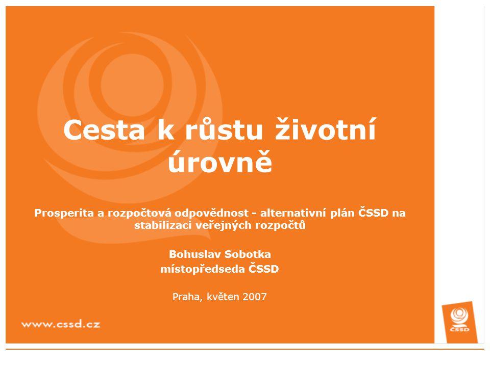 Cesta k růstu životní úrovně Prosperita a rozpočtová odpovědnost - alternativní plán ČSSD na stabilizaci veřejných rozpočtů Bohuslav Sobotka místopřed