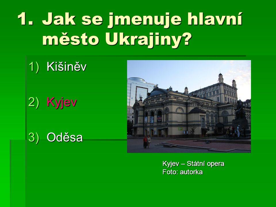 1.Jak se jmenuje hlavní město Ukrajiny? 1)Kišiněv 2)Kyjev 3)Oděsa Kyjev – Státní opera Foto: autorka