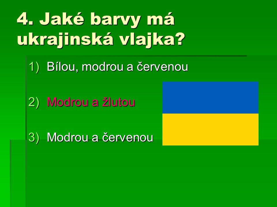 4. Jaké barvy má ukrajinská vlajka? 1)Bílou, modrou a červenou 2)Modrou a žlutou 3)Modrou a červenou