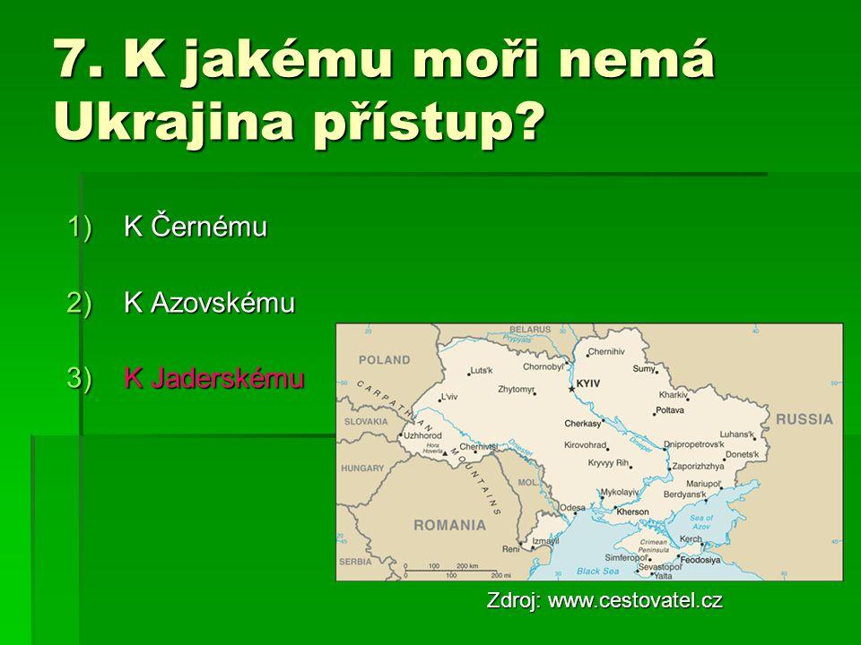 7. K jakému moři nemá Ukrajina přístup? 1)K Černému 2)K Azovskému 3)K Jaderskému Zdroj: www.cestovatel.cz