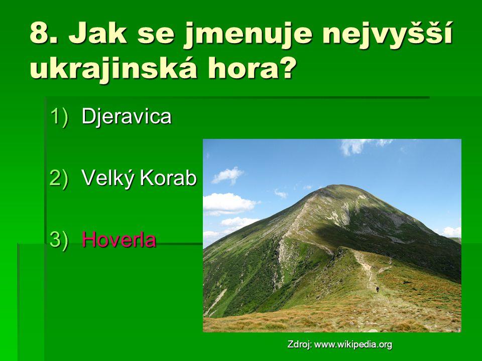 8. Jak se jmenuje nejvyšší ukrajinská hora? 1)Djeravica 2)Velký Korab 3)Hoverla Zdroj: www.wikipedia.org