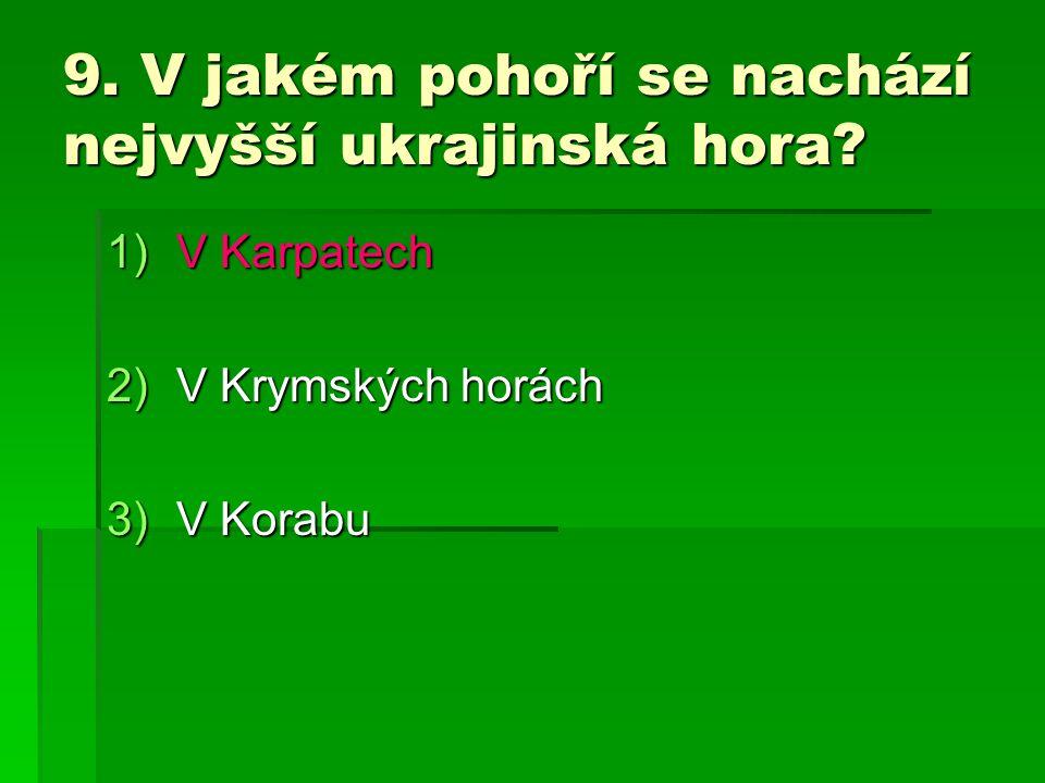 9. V jakém pohoří se nachází nejvyšší ukrajinská hora? 1)V Karpatech 2)V Krymských horách 3)V Korabu