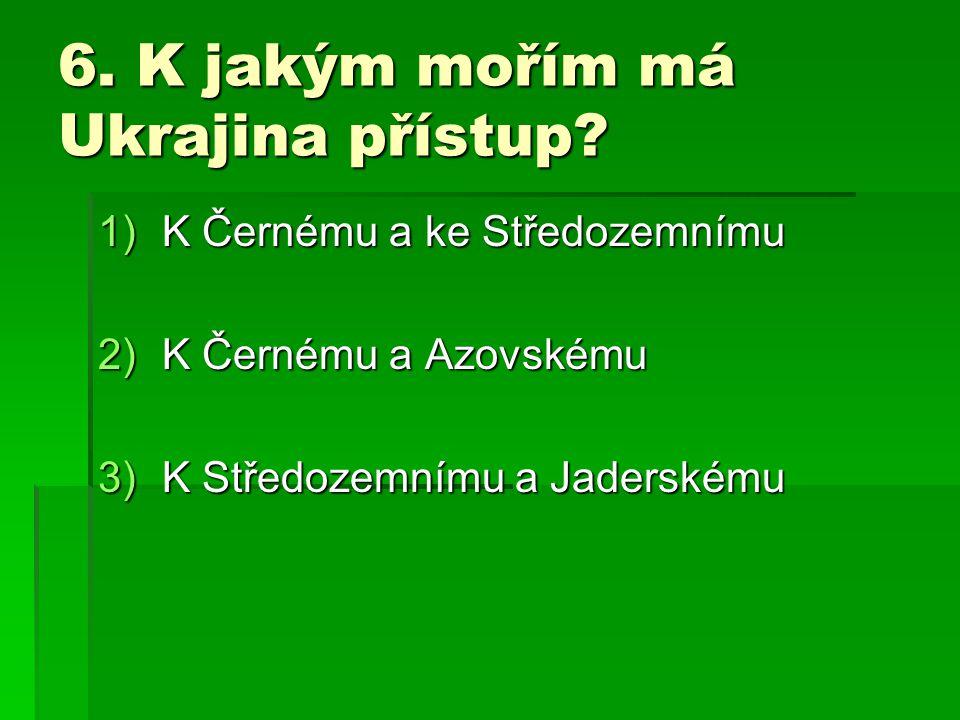 7. K jakému moři nemá Ukrajina přístup? 1)K Černému 2)K Azovskému 3)K Jaderskému