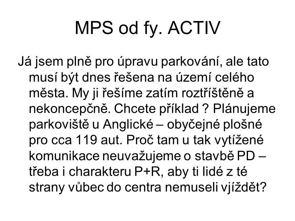 MPS od fy. ACTIV Já jsem plně pro úpravu parkování, ale tato musí být dnes řešena na území celého města. My ji řešíme zatím roztříštěně a nekoncepčně.