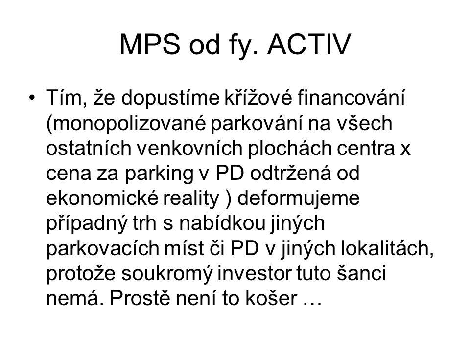 MPS od fy. ACTIV •Tím, že dopustíme křížové financování (monopolizované parkování na všech ostatních venkovních plochách centra x cena za parking v PD