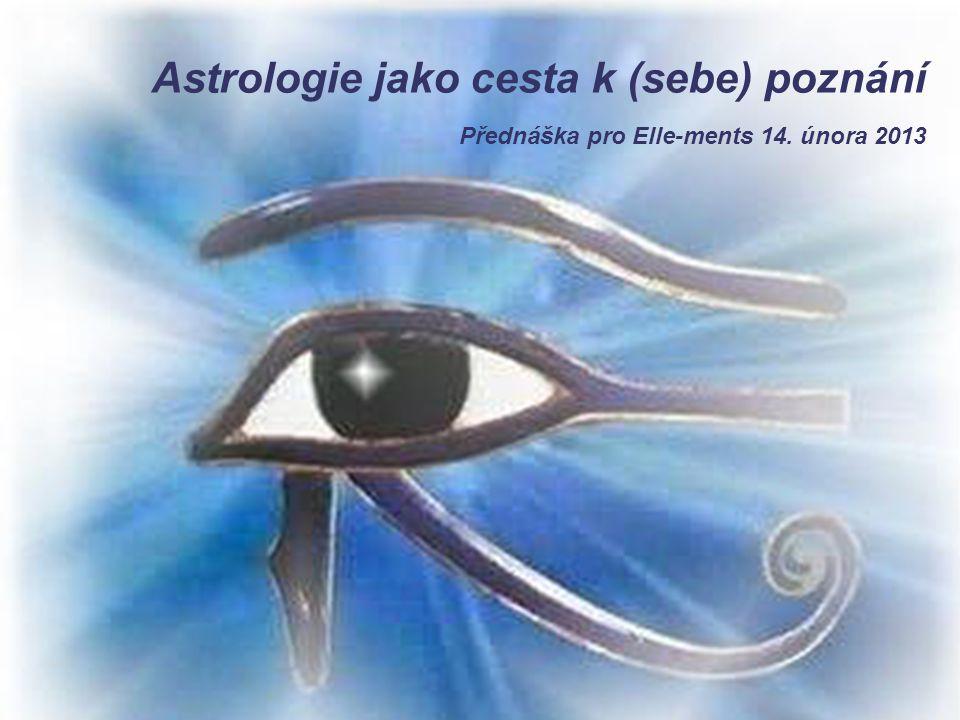 Astrologie jako cesta k (sebe) poznání Přednáška pro Elle-ments 14. února 2013