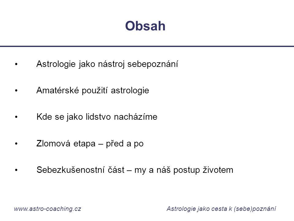www.astro-coaching.cz Astrologie jako cesta k (sebe)poznání Obsah • Astrologie jako nástroj sebepoznání • Amatérské použití astrologie • Kde se jako l