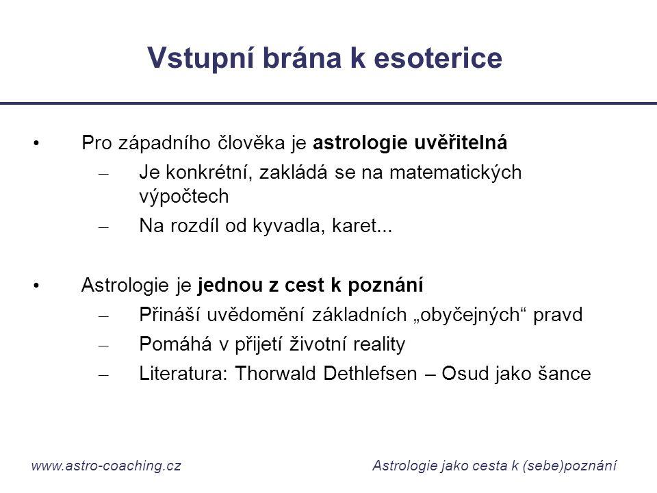 www.astro-coaching.cz Astrologie jako cesta k (sebe)poznání Vstupní brána k esoterice • Pro západního člověka je astrologie uvěřitelná – Je konkrétní,