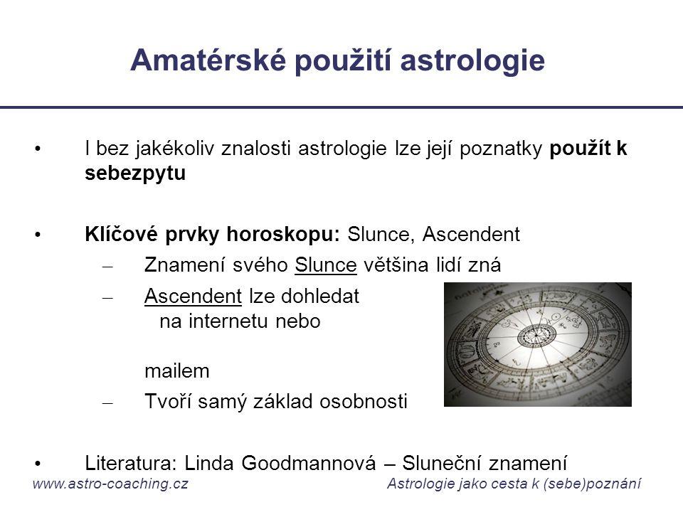 www.astro-coaching.cz Astrologie jako cesta k (sebe)poznání Amatérské použití astrologie • I bez jakékoliv znalosti astrologie lze její poznatky použí