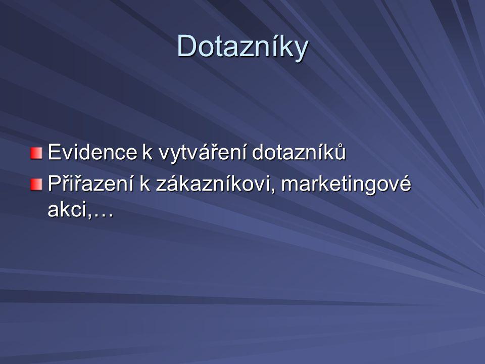 Dotazníky Evidence k vytváření dotazníků Přiřazení k zákazníkovi, marketingové akci,…