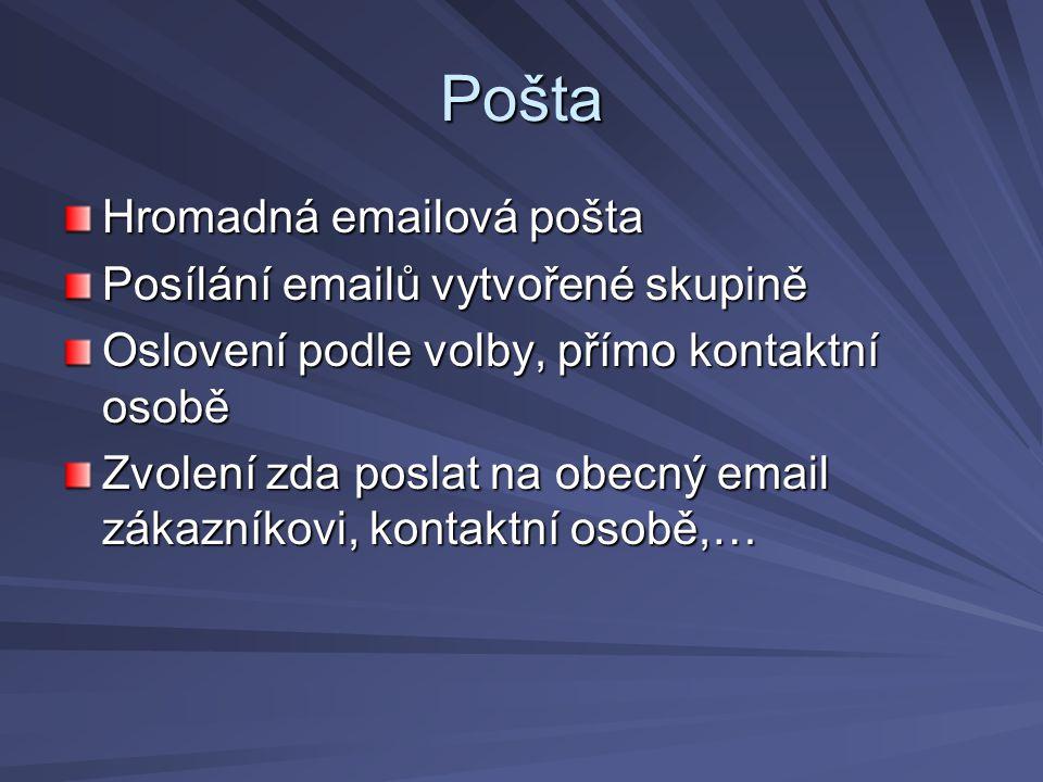 Pošta Hromadná emailová pošta Posílání emailů vytvořené skupině Oslovení podle volby, přímo kontaktní osobě Zvolení zda poslat na obecný email zákazníkovi, kontaktní osobě,…