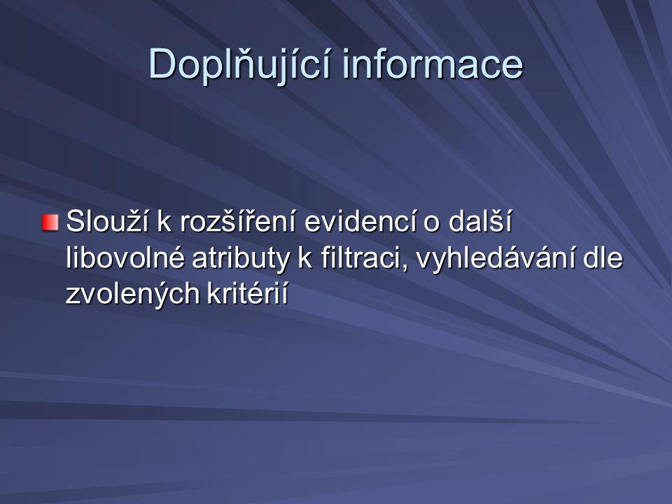 Doplňující informace Slouží k rozšíření evidencí o další libovolné atributy k filtraci, vyhledávání dle zvolených kritérií