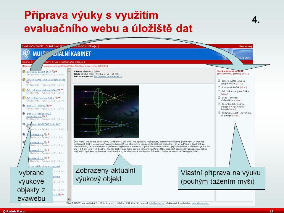 © Radek Maca12 Příprava výuky s využitím evaluačního webu a úložiště dat Vlastní příprava na výuku (pouhým tažením myši) vybrané výukové objekty z evawebu Zobrazený aktuální výukový objekt 4.