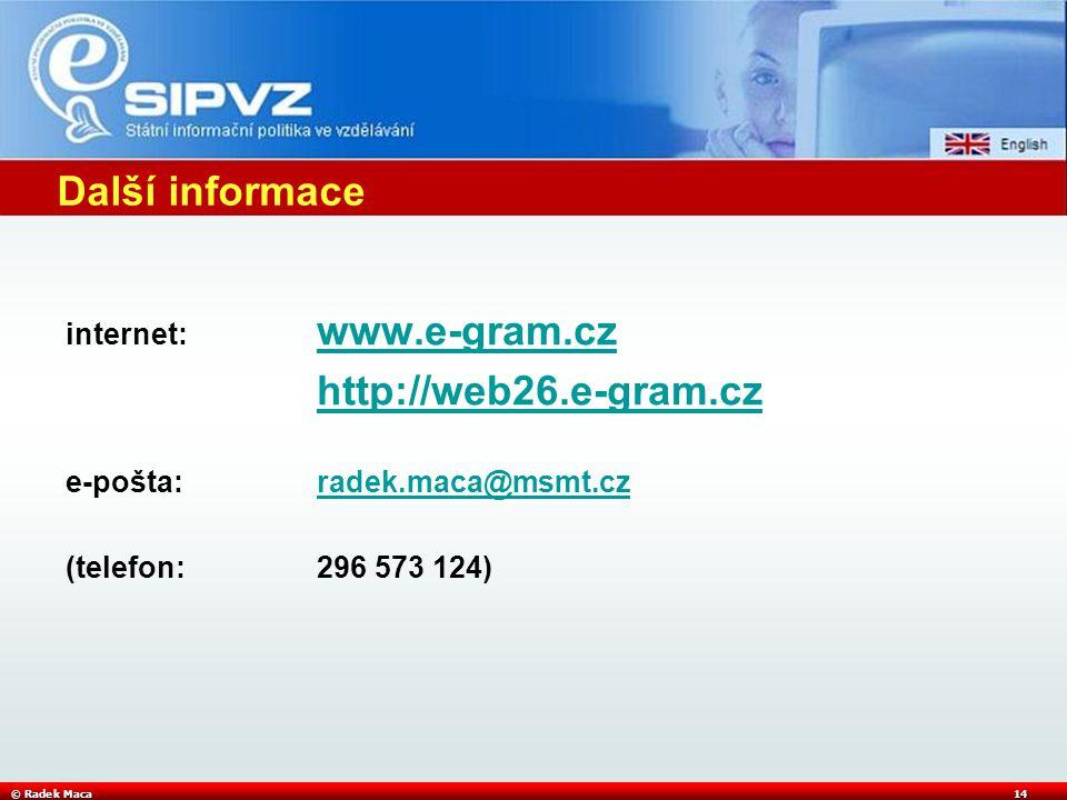 © Radek Maca14 Další informace internet: www.e-gram.cz www.e-gram.cz http://web26.e-gram.cz e-pošta:radek.maca@msmt.czradek.maca@msmt.cz (telefon:296 573 124)