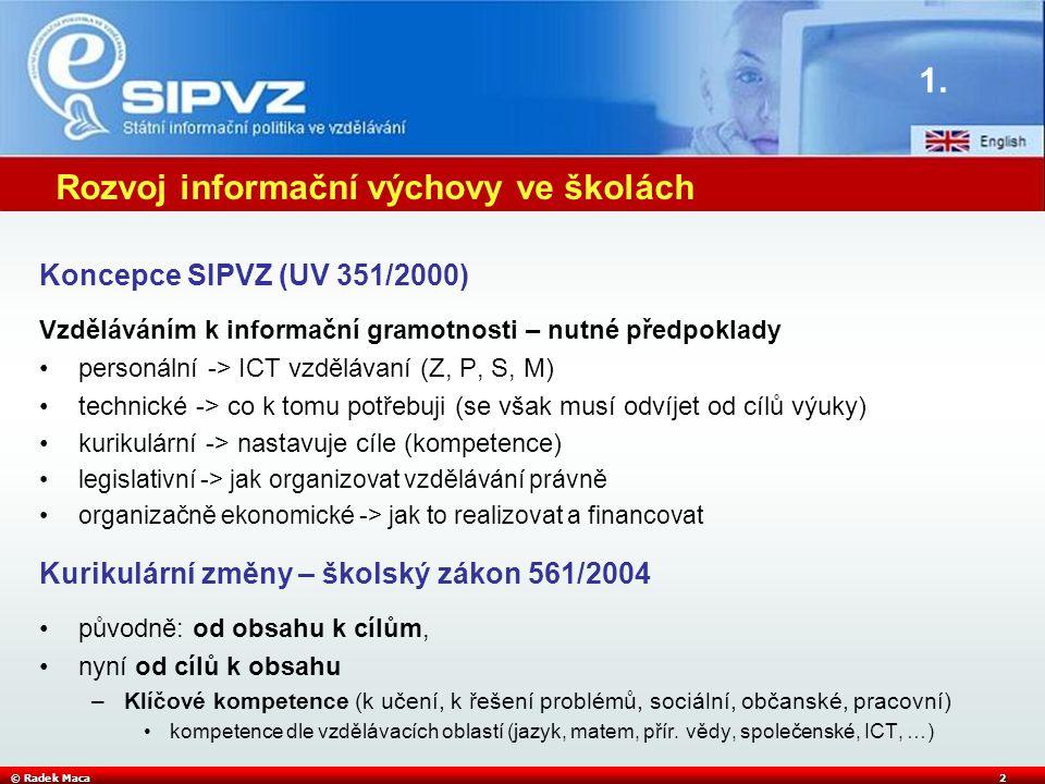 © Radek Maca2 Rozvoj informační výchovy ve školách Koncepce SIPVZ (UV 351/2000) Vzděláváním k informační gramotnosti – nutné předpoklady •personální -