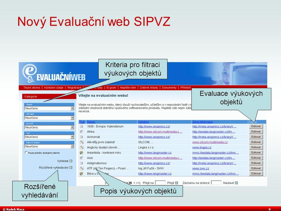 © Radek Maca9 Nový Evaluační web SIPVZ Kriteria pro filtraci výukových objektů Popis výukových objektů Evaluace výukových objektů Rozšířené vyhledávání