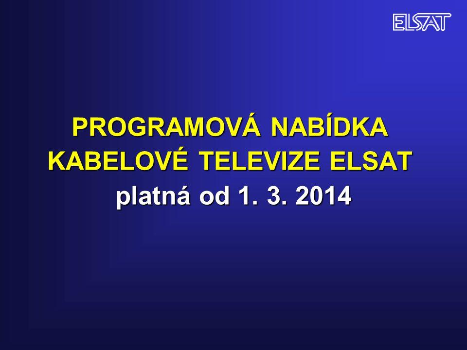 PROGRAMOVÁ NABÍDKA KABELOVÉ TELEVIZE ELSAT platná od 1. 3. 2014