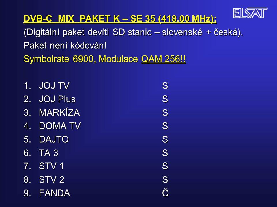 DVB-C MIX PAKET K – SE 35 (418,00 MHz): (Digitální paket devíti SD stanic – slovenské + česká).