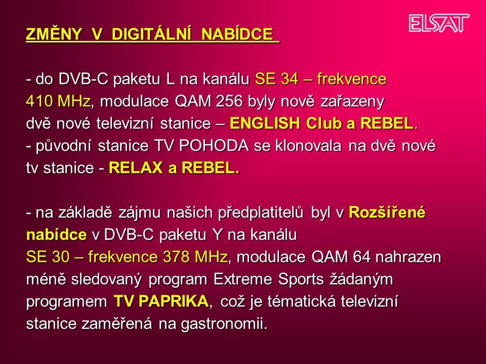 ZMĚNY V DIGITÁLNÍ NABÍDCE - do DVB-C paketu L na kanálu SE 34 – frekvence 410 MHz, modulace QAM 256 byly nově zařazeny dvě nové televizní stanice – ENGLISH Club a REBEL.