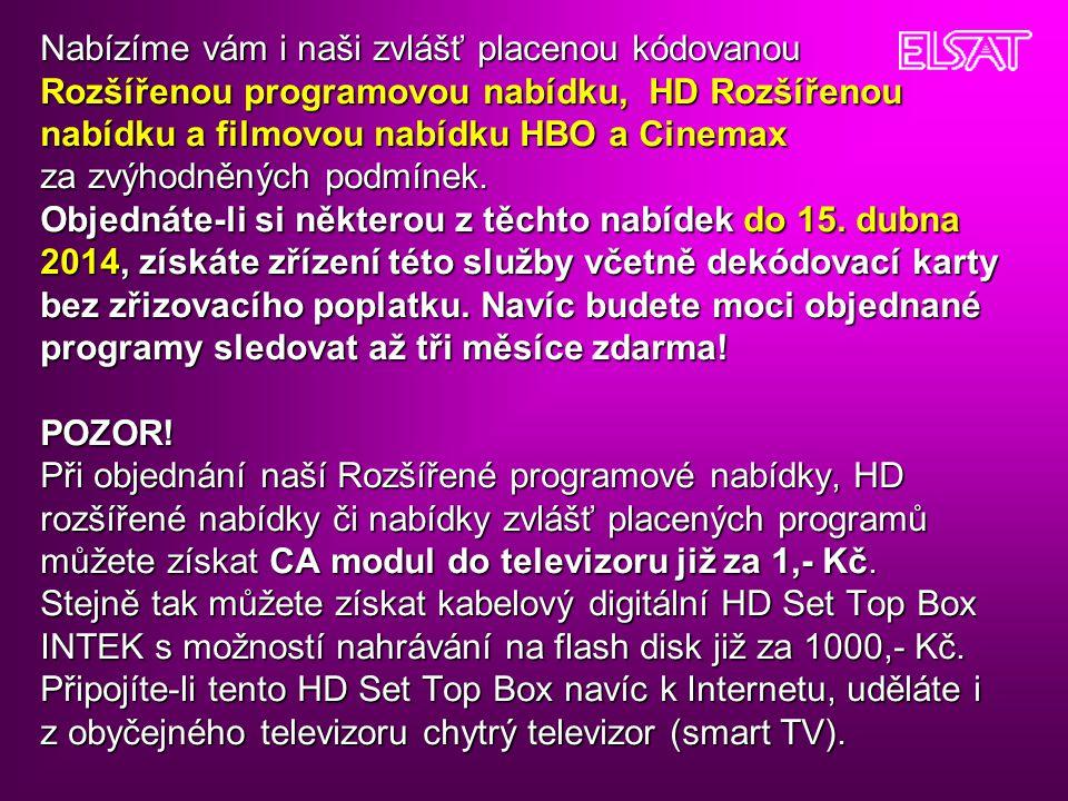 Nabízíme vám i naši zvlášť placenou kódovanou Rozšířenou programovou nabídku, HD Rozšířenou nabídku a filmovou nabídku HBO a Cinemax za zvýhodněných podmínek.