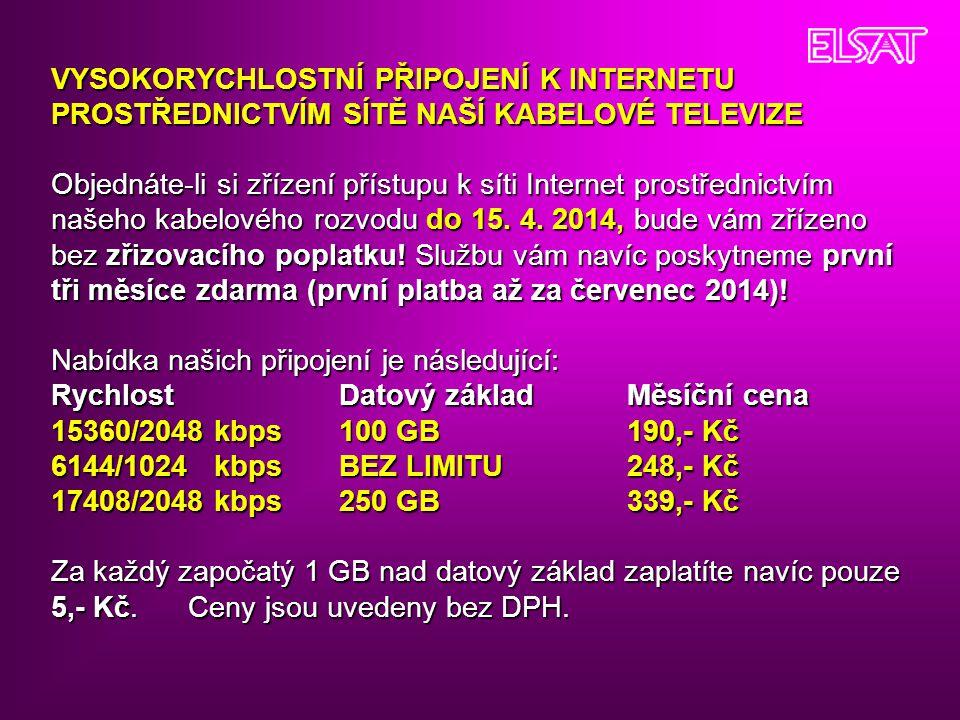 VYSOKORYCHLOSTNÍ PŘIPOJENÍ K INTERNETU PROSTŘEDNICTVÍM SÍTĚ NAŠÍ KABELOVÉ TELEVIZE Objednáte-li si zřízení přístupu k síti Internet prostřednictvím našeho kabelového rozvodu do 15.