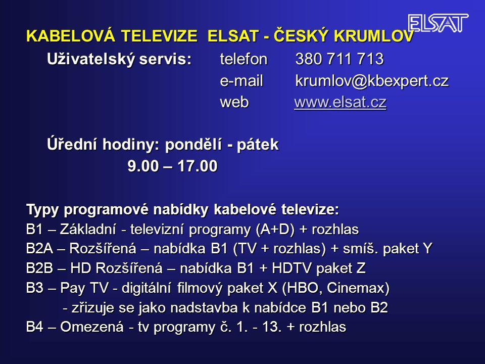 KABELOVÁ TELEVIZE ELSAT - ČESKÝ KRUMLOV Uživatelský servis: telefon 380 711 713 e-mail krumlov@kbexpert.cz web www.elsat.cz www.elsat.cz Úřední hodiny: pondělí - pátek 9.00 – 17.00 9.00 – 17.00 Typy programové nabídky kabelové televize: B1 – Základní - televizní programy (A+D) + rozhlas B2A – Rozšířená – nabídka B1 (TV + rozhlas) + smíš.