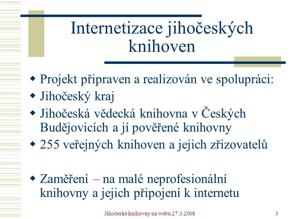 Jihočeské knihovny na webu 27.3.20084 Internetizace jihočeských knihoven – výsledek Jihočeský kraj: 552 veřejných knihoven s 92 pobočkami  do projektu přihlášeno 255 knihoven z 220 obcí  r.