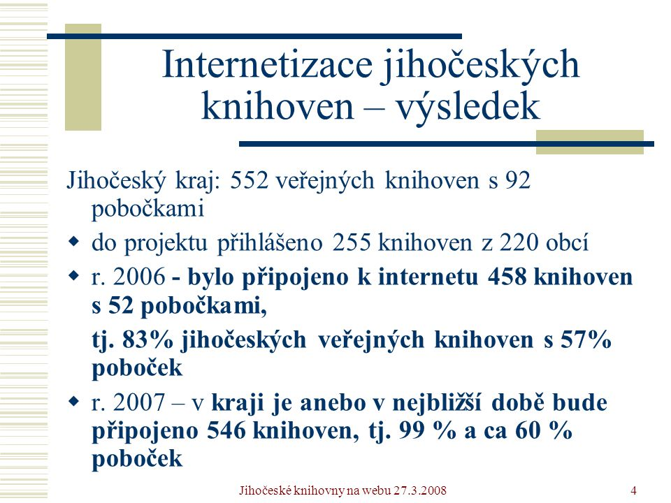 Jihočeské knihovny na webu 27.3.200815 Portál jihočeských knihoven  Kdo bude mít z Portálu užitek.