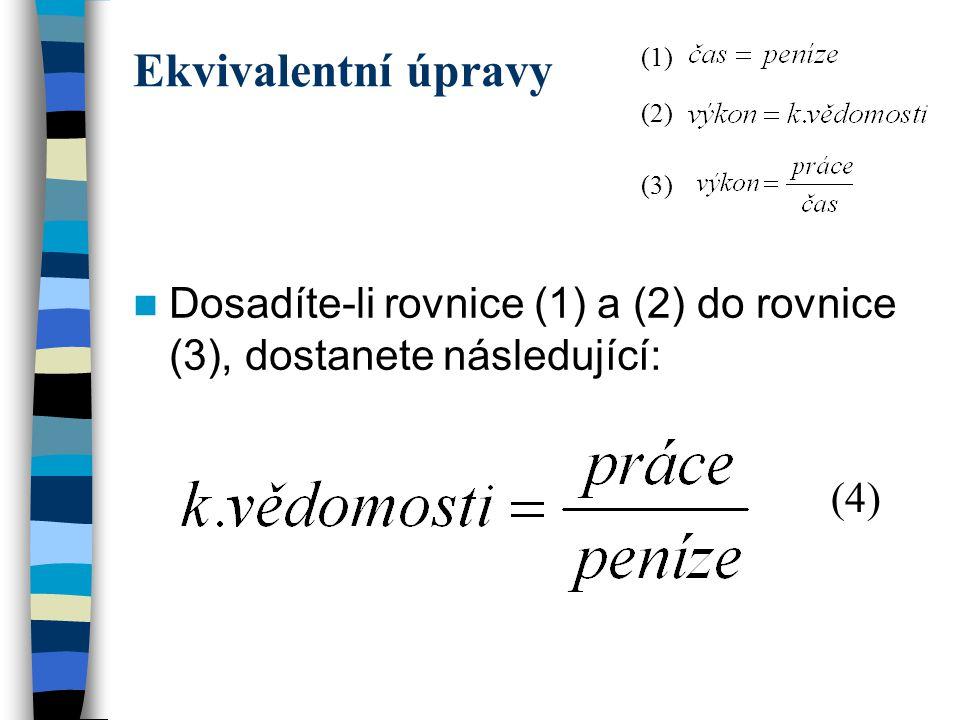 Ekvivalentní úpravy DDosadíte-li rovnice (1) a (2) do rovnice (3), dostanete následující: (4) (1) (2) (3)