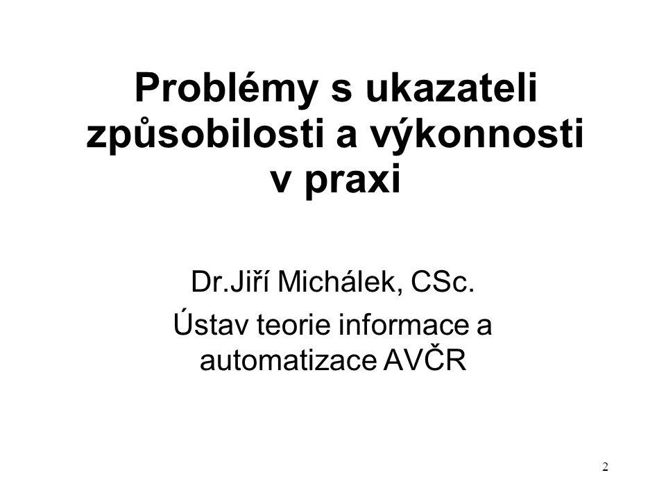 2 Problémy s ukazateli způsobilosti a výkonnosti v praxi Dr.Jiří Michálek, CSc. Ústav teorie informace a automatizace AVČR