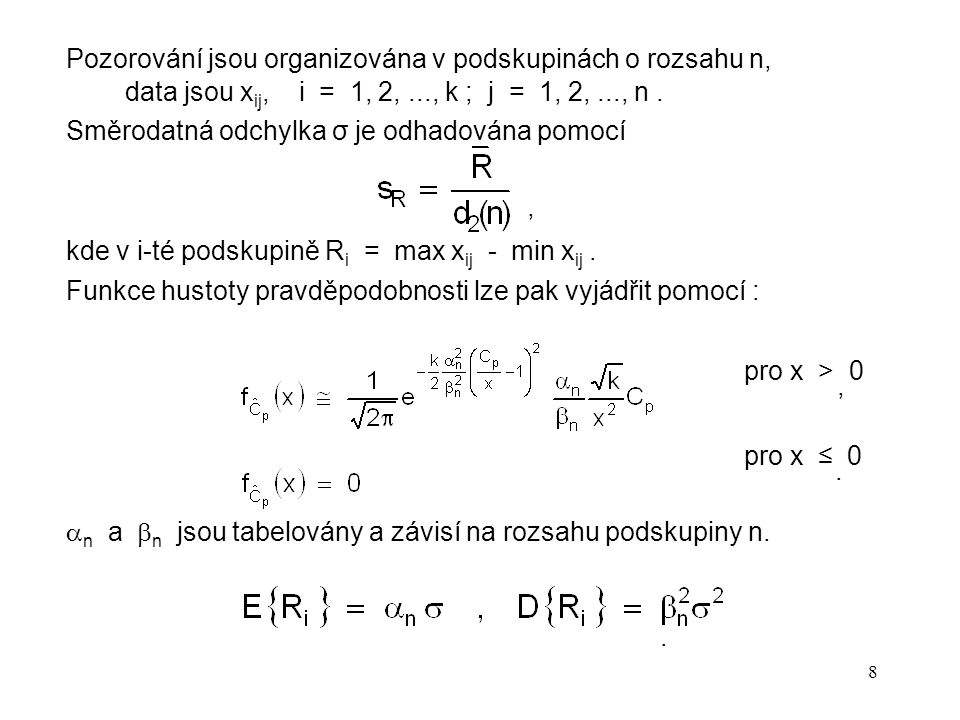 8 Pozorování jsou organizována v podskupinách o rozsahu n, data jsou x ij, i = 1, 2,..., k ; j = 1, 2,..., n. Směrodatná odchylka σ je odhadována pomo