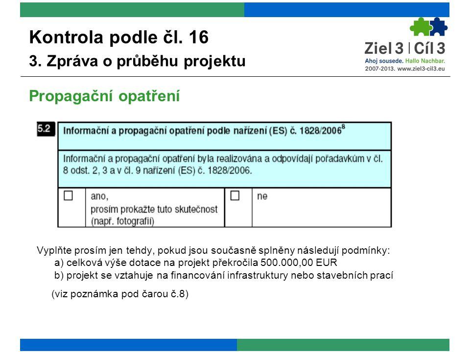 Vyplňte prosím jen tehdy, pokud jsou současně splněny následují podmínky: a) celková výše dotace na projekt překročila 500.000,00 EUR b) projekt se vztahuje na financování infrastruktury nebo stavebních prací (viz poznámka pod čarou č.8) Kontrola podle čl.