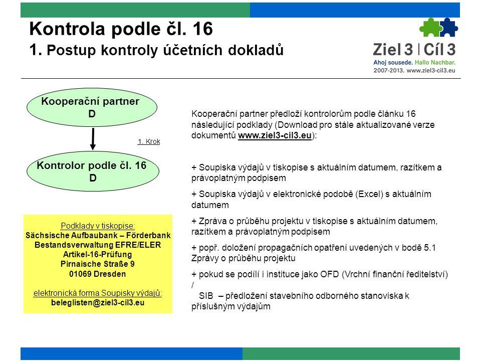 Kooperační partner předloží kontrolorům podle článku 16 následující podklady (Download pro stále aktualizované verze dokumentů www.ziel3-cil3.eu): + Soupiska výdajů v tiskopise s aktuálním datumem, razítkem a právoplatným podpisem + Soupiska výdajů v elektronické podobě (Excel) s aktuálním datumem + Zpráva o průběhu projektu v tiskopise s aktuálním datumem, razítkem a právoplatným podpisem + popř.