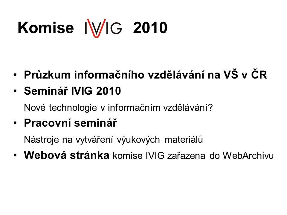 Komise 2010 •Průzkum informačního vzdělávání na VŠ v ČR •Seminář IVIG 2010 Nové technologie v informačním vzdělávání? •Pracovní seminář Nástroje na vy
