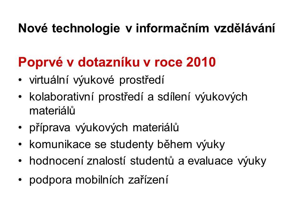Nové technologie v informačním vzdělávání Poprvé v dotazníku v roce 2010 •virtuální výukové prostředí •kolaborativní prostředí a sdílení výukových materiálů •příprava výukových materiálů •komunikace se studenty během výuky •hodnocení znalostí studentů a evaluace výuky •podpora mobilních zařízení