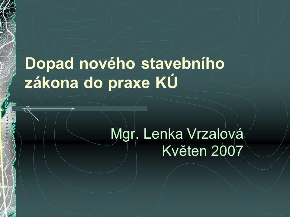 Dopad nového stavebního zákona do praxe KÚ Mgr. Lenka Vrzalová Květen 2007