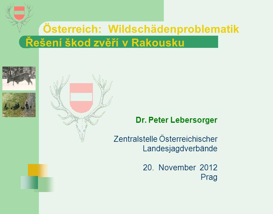 Österreich: Wildschädenproblematik Řešení škod zvěří v Rakousku Dr. Peter Lebersorger Zentralstelle Österreichischer Landesjagdverbände 20. November 2