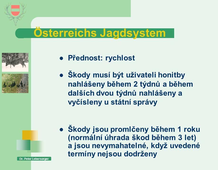Österreichs Jagdsystem Dr. Peter Lebersorger  Škody musí být uživateli honitby nahlášeny během 2 týdnů a během dalších dvou týdnů nahlášeny a vyčísle