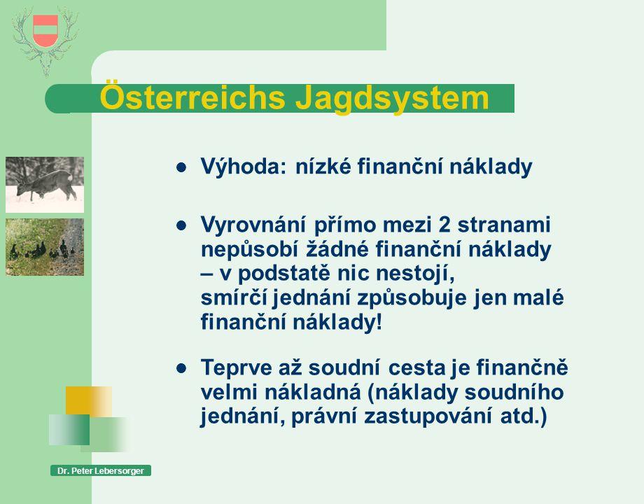 Österreichs Jagdsystem Dr. Peter Lebersorger  Výhoda: nízké finanční náklady  Vyrovnání přímo mezi 2 stranami nepůsobí žádné finanční náklady – v po