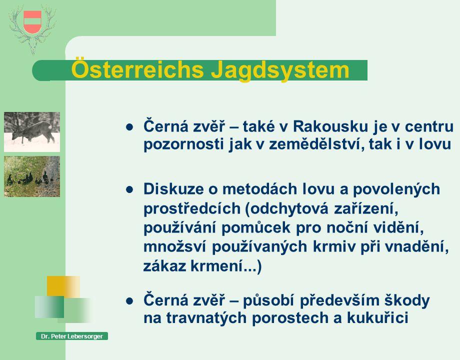 Österreichs Jagdsystem Dr. Peter Lebersorger  Černá zvěř – také v Rakousku je v centru pozornosti jak v zemědělství, tak i v lovu  Diskuze o metodác