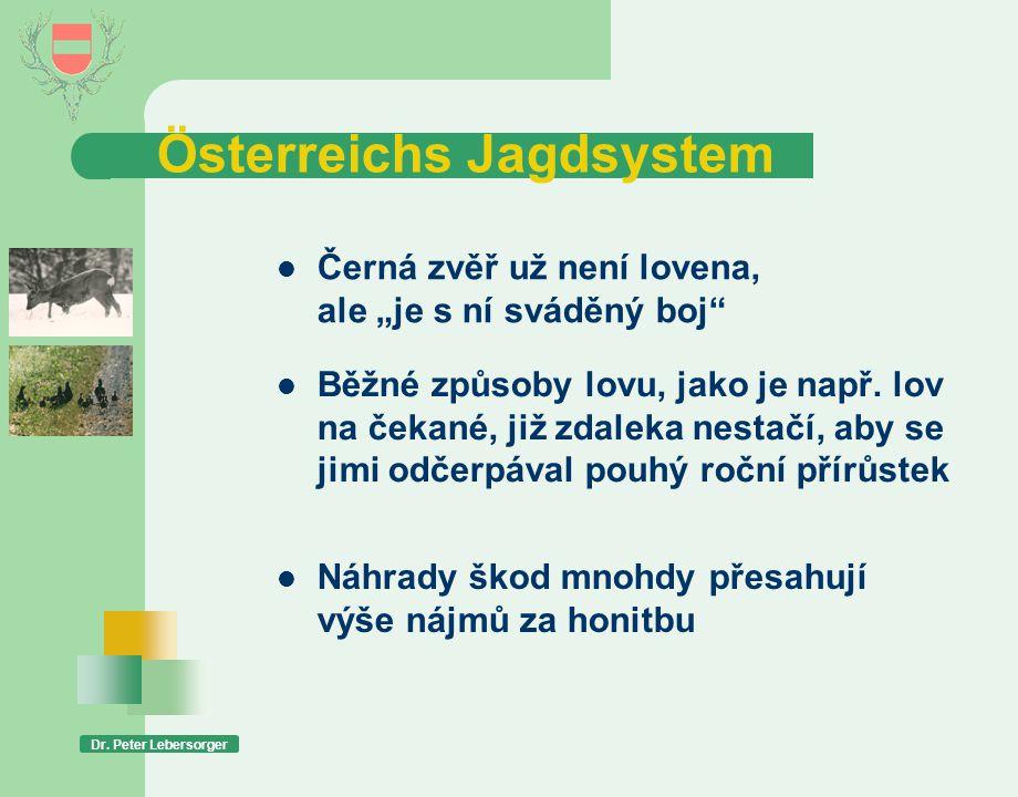 """Österreichs Jagdsystem Dr. Peter Lebersorger  Černá zvěř už není lovena, ale """"je s ní sváděný boj""""  Běžné způsoby lovu, jako je např. lov na čekané,"""