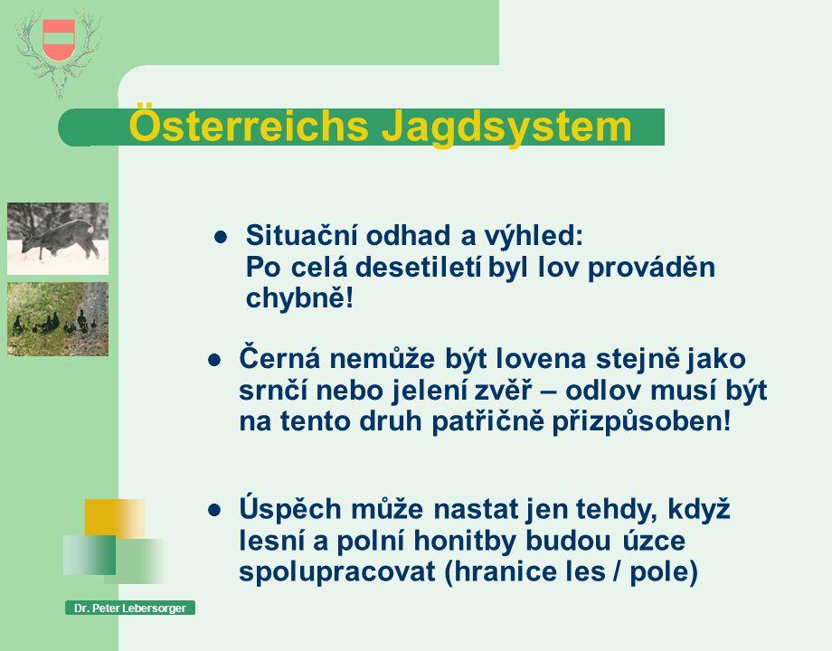Österreichs Jagdsystem Dr. Peter Lebersorger  Situační odhad a výhled: Po celá desetiletí byl lov prováděn chybně!  Černá nemůže být lovena stejně j