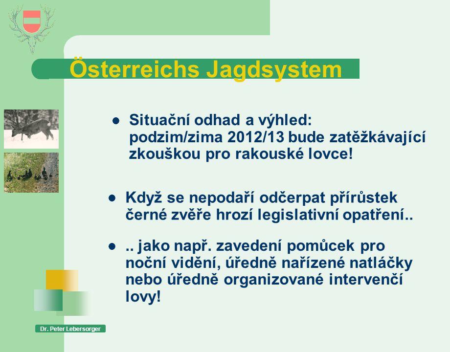 Österreichs Jagdsystem Dr. Peter Lebersorger  Situační odhad a výhled: podzim/zima 2012/13 bude zatěžkávající zkouškou pro rakouské lovce!  Když se