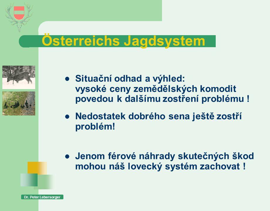 Österreichs Jagdsystem Dr. Peter Lebersorger  Situační odhad a výhled: vysoké ceny zemědělských komodit povedou k dalšímu zostření problému !  Nedos