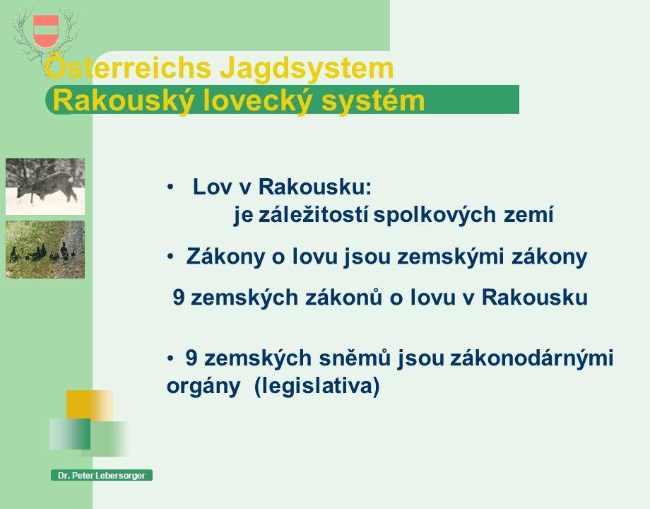 Österreichs Jagdsystem Rakouský lovecký systém Dr. Peter Lebersorger • Lov v Rakousku: je záležitostí spolkových zemí • Zákony o lovu jsou zemskými zá