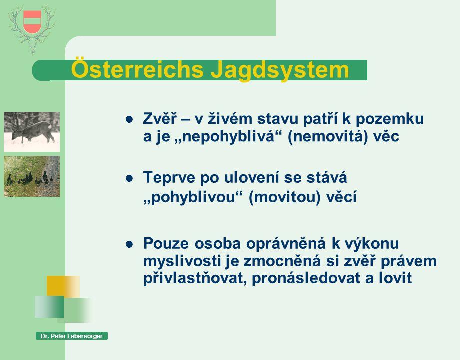 """Österreichs Jagdsystem  Teprve po ulovení se stává """"pohyblivou"""" (movitou) věcí Dr. Peter Lebersorger  Zvěř – v živém stavu patří k pozemku a je """"nep"""