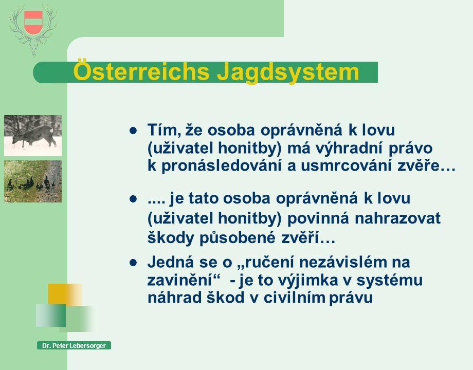 Österreichs Jagdsystem Dr. Peter Lebersorger  Tím, že osoba oprávněná k lovu (uživatel honitby) má výhradní právo k pronásledování a usmrcování zvěře